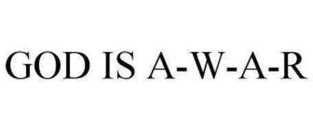 GOD IS A-W-A-R