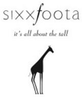 SIXXFOOTA IT'S ALL ABOUT THE TALL