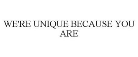 WE'RE UNIQUE BECAUSE YOU ARE