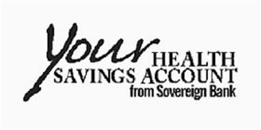 YOUR HEALTH SAVINGS ACCOUNT FROM SOVEREIGN BANK