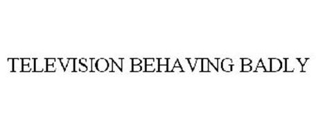 TELEVISION BEHAVING BADLY