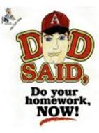 DAD SAID, DO YOUR HOMEWORK, NOW!