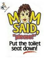 MOM SAID,