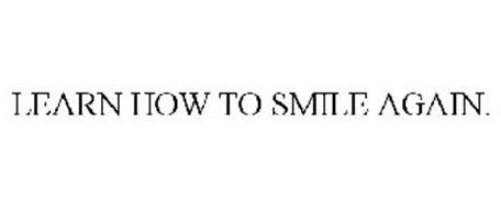 LEARN HOW TO SMILE AGAIN.