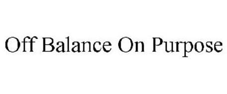 OFF BALANCE ON PURPOSE