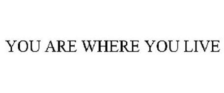 YOU ARE WHERE YOU LIVE