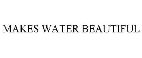 MAKES WATER BEAUTIFUL