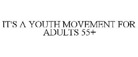 IT'S A YOUTH MOVEMENT FOR ADULTS 55+