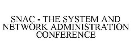SNAC - THE SYSTEM AND NETWORK ADMINISTRATION CONFERENCE
