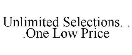 UNLIMITED SELECTIONS. . .ONE LOW PRICE