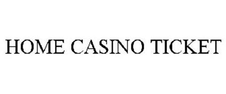 HOME CASINO TICKET