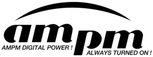 AM PM AMPM DIGITAL POWER! ALWAYS TURNED ON!