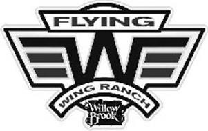 FLYING W WING RANCH WILLOW BROOK