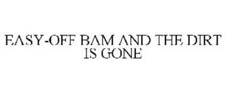 EASY-OFF BAM AND THE DIRT IS GONE