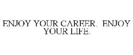 ENJOY YOUR CAREER. ENJOY YOUR LIFE.
