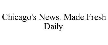 CHICAGO'S NEWS. MADE FRESH DAILY.