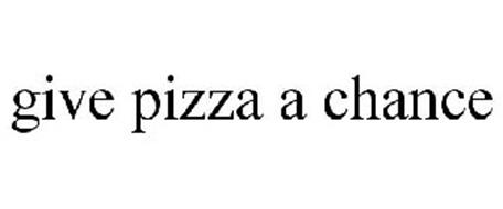 GIVE PIZZA A CHANCE