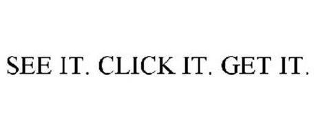 SEE IT. CLICK IT. GET IT.
