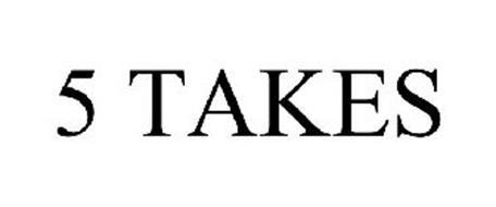 5 TAKES