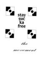 STAY SUC KA FREE THE MOVEMENT