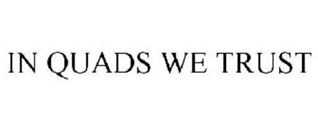 IN QUADS WE TRUST