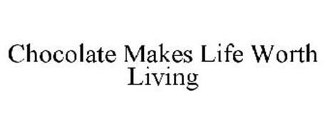 CHOCOLATE MAKES LIFE WORTH LIVING