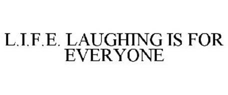 L.I.F.E. LAUGHING IS FOR EVERYONE