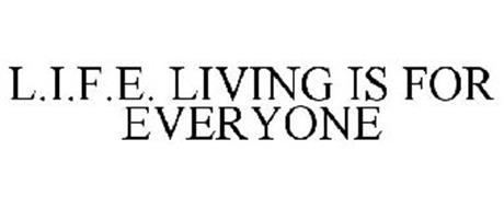 L.I.F.E. LIVING IS FOR EVERYONE