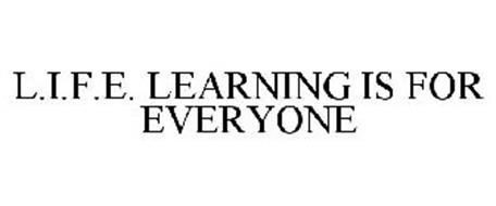 L.I.F.E. LEARNING IS FOR EVERYONE
