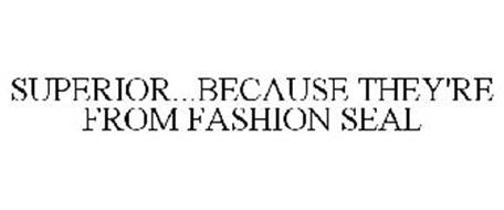 SUPERIOR...BECAUSE THEY'RE FROM FASHION SEAL