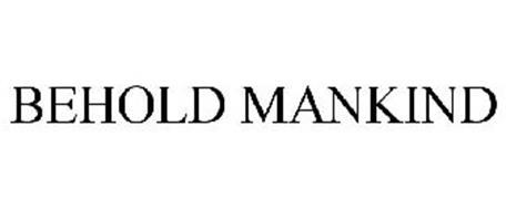 BEHOLD MANKIND