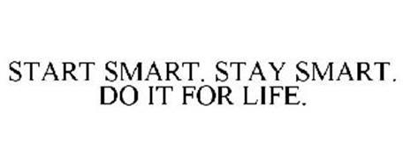 START SMART. STAY SMART. DO IT FOR LIFE.