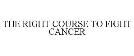 THE RIGHT COURSE TO FIGHT CANCER