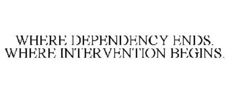 WHERE DEPENDENCY ENDS. WHERE INTERVENTION BEGINS.