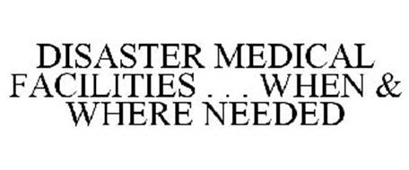 DISASTER MEDICAL FACILITIES . . . WHEN & WHERE NEEDED