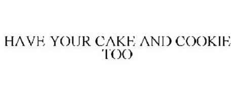 HAVE YOUR CAKE AND COOKIE TOO