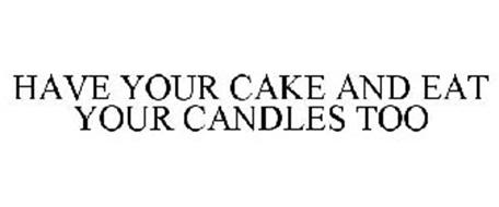HAVE YOUR CAKE AND EAT YOUR CANDLES TOO