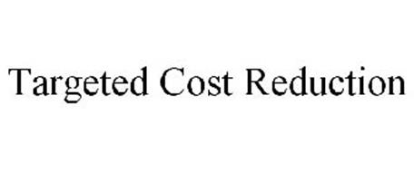 TARGETED COST REDUCTION
