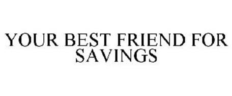 YOUR BEST FRIEND FOR SAVINGS
