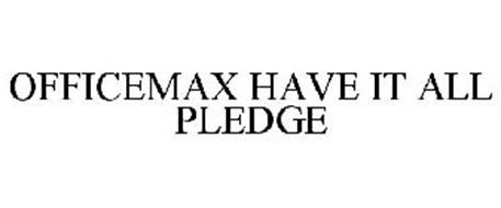 OFFICEMAX HAVE IT ALL PLEDGE