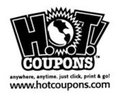 H.O.T! COUPONS ANYWHERE, ANYTIME. JUST CLICK, PRINT & GO! WWW.HOTCOUPONS.COM