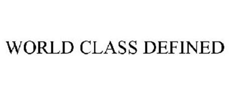 WORLD CLASS DEFINED