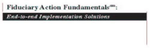FIDUCIARY ACTION FUNDAMENTALS: END - TO - END IMPLEMENTATION SOLUTIONS