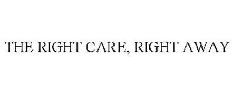 THE RIGHT CARE, RIGHT AWAY