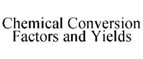 CHEMICAL CONVERSION FACTORS AND YIELDS