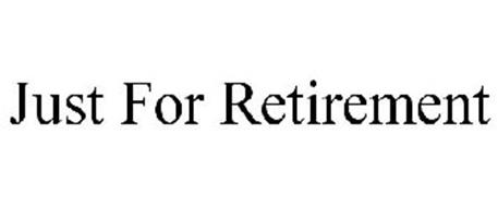 JUST FOR RETIREMENT