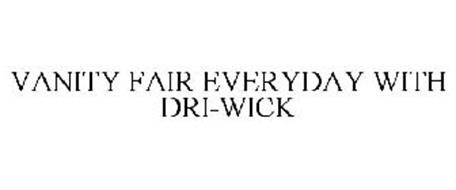 VANITY FAIR EVERYDAY WITH DRI-WICK