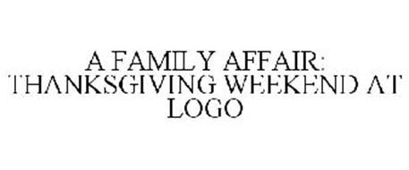 A FAMILY AFFAIR: THANKSGIVING WEEKEND AT LOGO