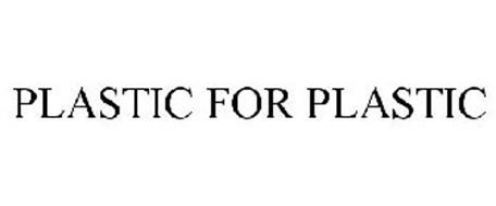 PLASTIC FOR PLASTIC