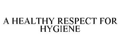 A HEALTHY RESPECT FOR HYGIENE